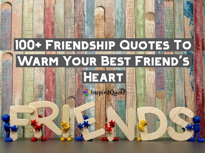 100+ Best Friendship Quotes and Sayings To Warm Your Best Friend's Heart