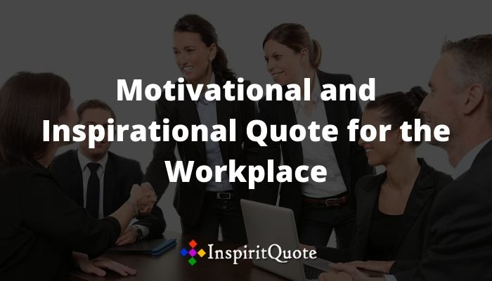 100 Motivational and Inspirational Quote for the Workplace 2020 That Will Inspire Your Employees
