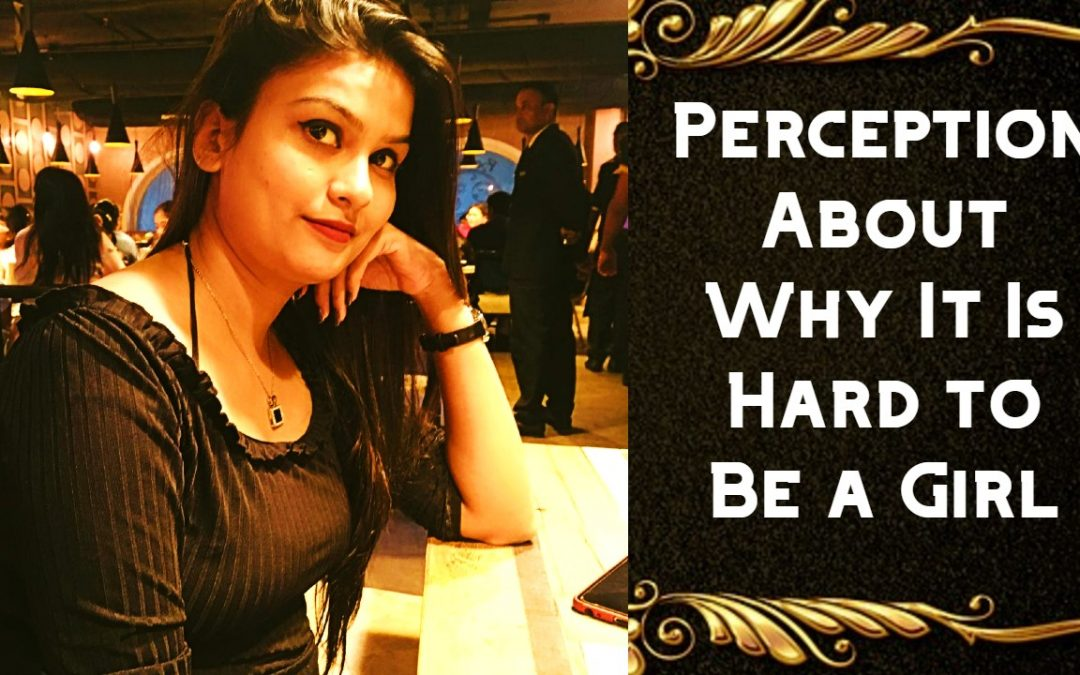 My Perception About why it is hard to be a girl – Motivational and Inspirational