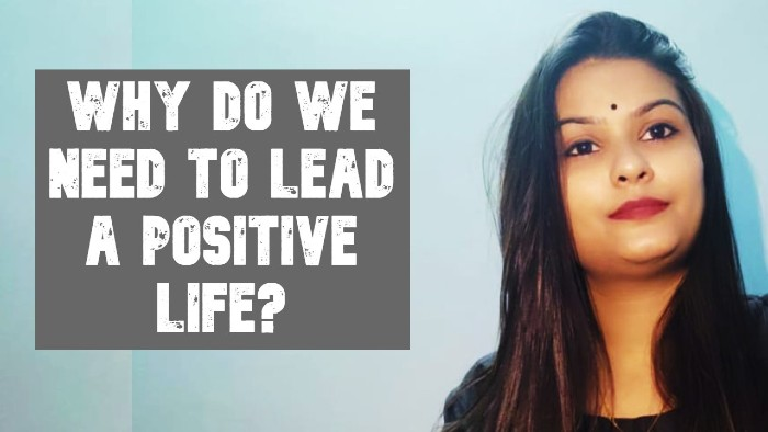 "Positive Impact on Our Life and ""why do We Need to Lead a Positive Life?"""