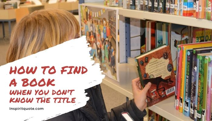 How to Find a Book When You Don't Know the Title or Author