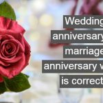 Wedding anniversary or marriage anniversary which is correct