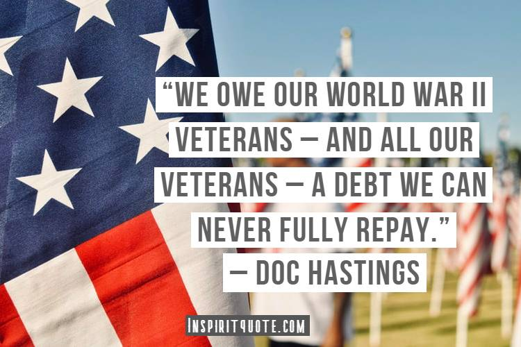 """""""We owe our World War II veterans – and all our veterans – a debt we can never fully repay."""" – Doc Hastings"""