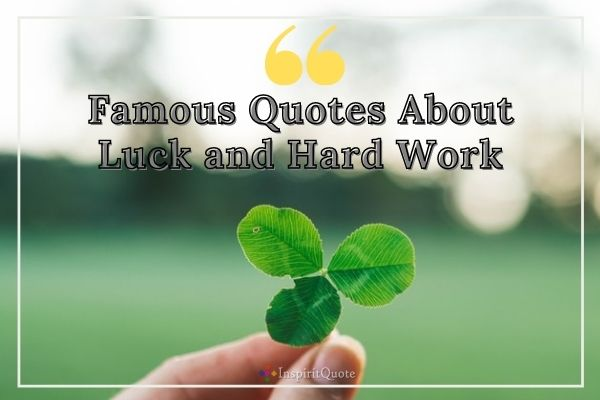 Famous Quotes About Luck and Hard Work